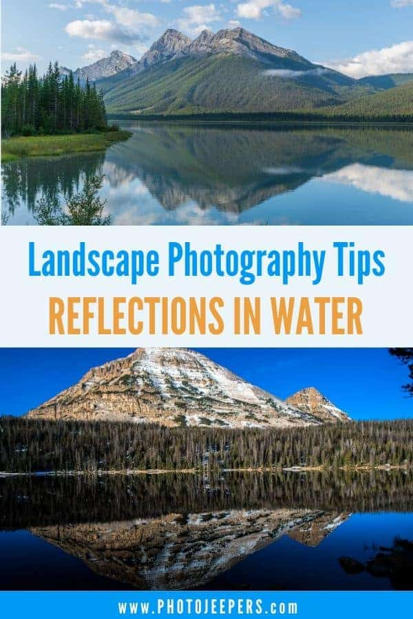 Landscape photography tips: Photograph Reflections in water. Photography tips to research the best location, best time of day and best composition techniques to capture reflection photos. #photography #photographytips #phototips #reflections #photojeepers