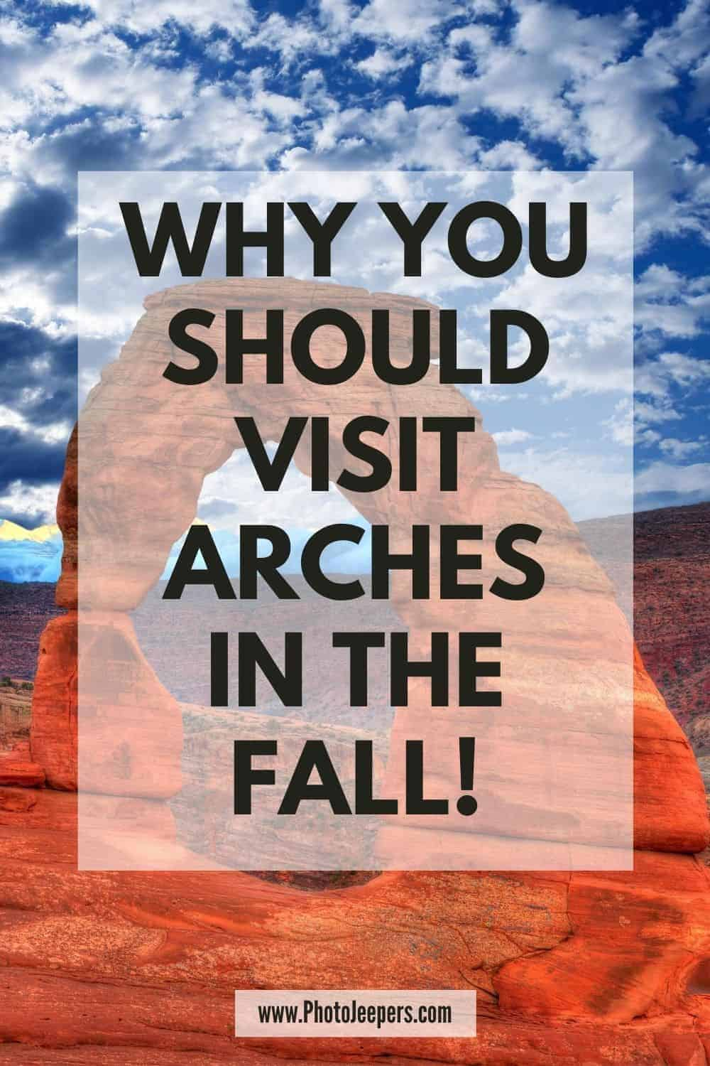 Why you should visit Arches in the Fall