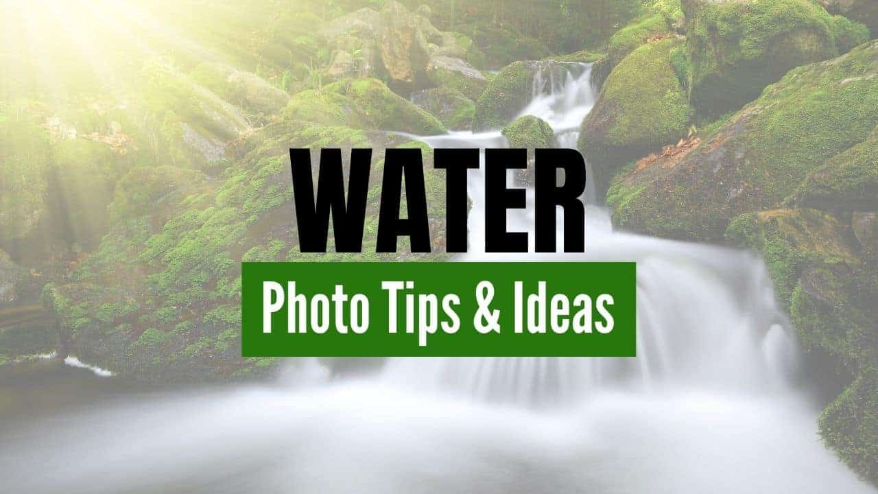 Tips and Ideas for Photographing Water